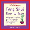 10 Minute Feng Shui Room by Room: Hundreds of Easy Tips and Techniques for Prosperity, Health and Happiness - Skye Alexander