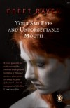 Your Sad Eyes and Unforgettable Mouth - Edeet Ravel