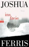 Ins Freie: Roman - Joshua Ferris