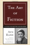 The Art of Fiction: A Guide for Writers and Readers - Ayn Rand, Tore Boeckmann, Leonard Peikoff