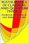 Mathematics of Classical and Quantum Physics - Frederick W. Byron Jr., Robert W. Fuller