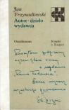 Autor, dzieło, wydawca. - Jan Trzynadlowski