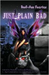 Just Plain Bad - L. Jagi Lamplighter, Lee C. Hillman, Danielle Ackley-Mcphail, Jeff Lyman