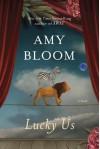Lucky Us: A Novel - Amy Bloom