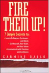 Fire Them Up!: 7 Simple Secrets To: Inspire Colleagues, Customers, and Clients;sell Yourself, Your Vision, and Your Values; Communicate with Charisma and Confidence - Carmine Gallo
