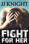 Fight for Her Vol. 1 (Uncaged Love, #6) - J.J.  Knight