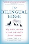 The Bilingual Edge: Why, When, and How to Teach Your Child a Second Language - Kendall King, Alison Mackey