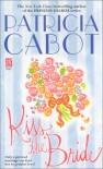 Kiss the Bride - Patricia Cabot