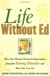 Life Without Ed: How One Woman Declared Independence from Her Eating Disorder and How You Can Too - Jenni Schaefer, Thom Rutledge