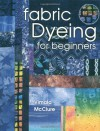 Fabric Dyeing For Beginners - Vimala McClure