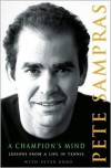 A Champion's Mind: Lessons from a Life in Tennis - Pete Sampras, Peter Bodo