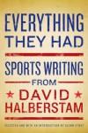 Everything They Had: Sports Writing - David Halberstam