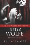 Red & Wolfe, Part IV - Ella James