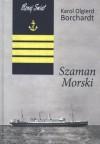 Szaman Morski - Karol Olgierd Borchardt