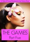 The Games (Part Five) - A Tale of Forced Feminization (The Manhood Games Series) - Nancy  Rose