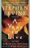 A Year to Live: How to Live This Year as If It Were Your Last - Stephen Levine