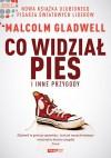 Co widział pies i inne przygody - Malcolm Gladwell