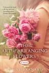 The Art of Arranging Flowers - Lynne Branard