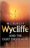 Wycliffe and the Guilt Edged Alibi - W.J. Burley
