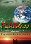 FEARless: Ordinary people doing extraordinary things in a world gripped by fear. - Lisinka Ulatowska