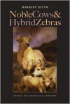 Noble Cows and Hybrid Zebras: Essays on Animals and History - Harriet Ritvo