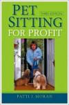 Pet Sitting for Profit - Patti J. Moran