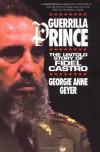 Guerrilla Prince: The Untold Story of Fidel Castro - Georgie Anne Geyer