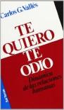 Te Quiero, Te Odio - Dinamica de Las Relaciones - Carlos Gonzalez Valles