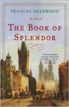 The Book of Splendor: A Novel - Frances Sherwood