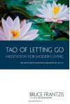 TAO of Letting Go: Meditation for Modern Living - Bruce Frantzis