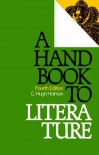 A handbook to literature: Based on the original edition by William Flint Thrall and Addison Hibbard - C. Hugh Holman