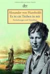 Es ist ein Treiben in mir: Entdeckungen und Einsichten - Alexander von Humboldt, Frank Holl, Cecilia Estrada