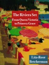 The Riviera Set: From Queen Victoria to Princess Grace - Lita-Rose Betcherman
