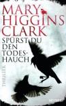 Spürst du den Todeshauch: Thriller - Mary Higgins Clark