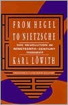 From Hegel to Nietzsche: The Revolution in Nineteenth-Century Thought - Karl Löwith