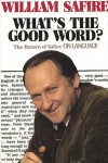 What's the Good Word? - William Safire