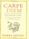 Carpe Diem: Put A Little Latin in Your Life - Harry Mount