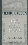 The Wild Duck: Play in Five Acts - Henrik Ibsen