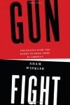 Gunfight: The Battle over the Right to Bear Arms in America - Adam Winkler