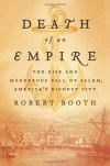 Death of an Empire: The Rise and Murderous Fall of Salem, America's Richest City - Robert Booth