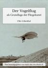 Der Vogelflug als Grundlage der Fliegekunst - Otto Lilienthal