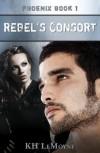 Rebel's Consort (Phoenix Legends, #1) - K.H. LeMoyne