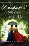 The Dashwood Sisters Tell All: A Modern Day Novel of Jane Austen - Beth Pattillo