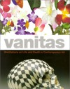 Vanitas: Meditations On Life And Death In Contemporary Art - John B. Ravenal