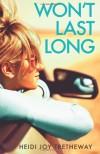 Won't Last Long - Heidi Joy Tretheway