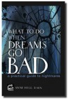 What To Do When Dreams Go Bad: A Practical Guide To Nightmares - Anne  Hill