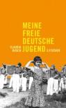 Meine freie deutsche Jugend - Claudia Rusch