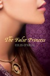 The False Princess - Eilis O'Neal