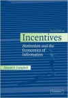Incentives: Motivation and the Economics of Information - Donald E. Campbell