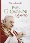 Papa Giovanni. Il santo - Marco Roncalli